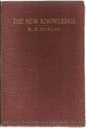 The New Knowledge A Popular Account Of The New Physics And The New Chemistry In Their Relation To ...