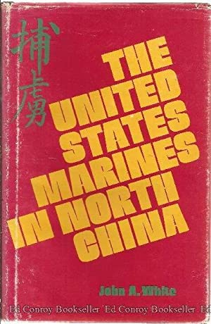 The United States Marines in North China: White, John A. *Author SIGNED/INSCRIBED!*