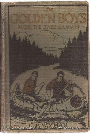The Golden Boys Along The River Allagash: Wyman, L. P.