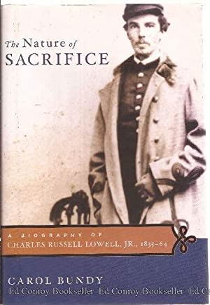 The Nature Of Sacrifice A Biography Of Charles Russell Lowell, Jr. 1835-64: Bundy, Carol *Author ...