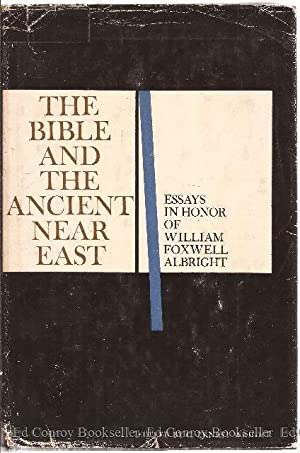 The Bible and the Ancient Near East Essays in honor of William Foxwell Albright: Wright, G. Ernest ...