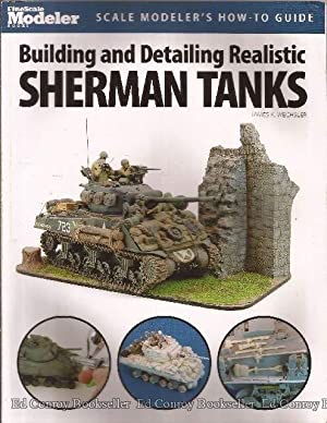 Building and Detailing Realistic Sherman Tanks: Wechsler, James K.