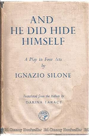 And He Did Hide Himself A Play in Four Acts: Silone, Ignazio