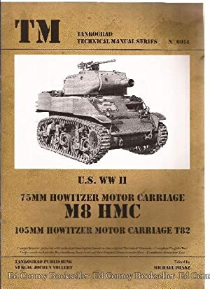 U.S. WW II 75MM HOWITZER MOTOR CARRIAGE M8 HMC 105MM HOWITZER MOTOR CARRIAGE T82: Franz, Michael ...