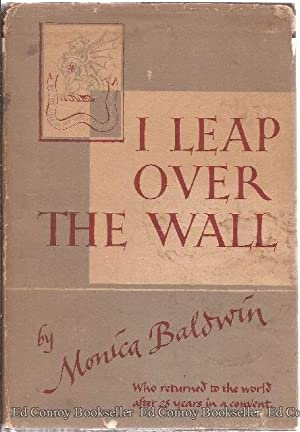 I Leap Over the Wall Contrasts and Impressions After Twenty-Eight Years in a Convent: Baldwin, ...