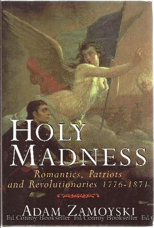 Holy Madness Romantics, Patriots and Revolutionaries 1776-1871: Zamoyski, Adam