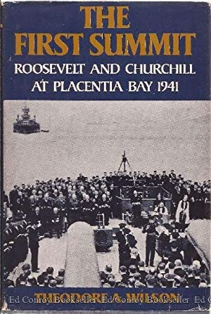 The First Summit Roosevelt and Churchill at Placentia Bay 1941: Wilson, Theodore A.