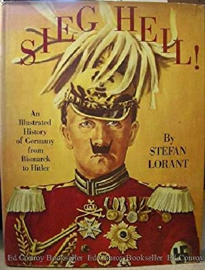 Sieg Heil! An Illustrated History of Germany from Bismarck to Hitler (1862-1945): Lorant, Stefan