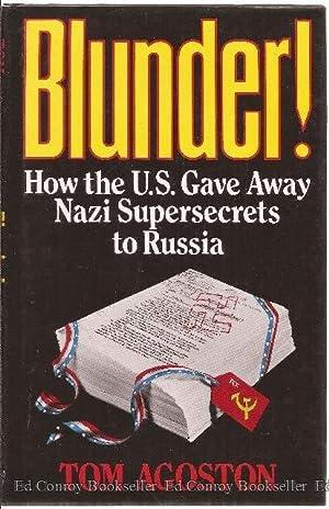BLUNDER! How the U.S. Gave Away Nazi: Agoston, Tom
