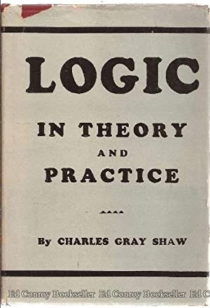 Logic In Theory and Practice: Shaw, Charles Gray