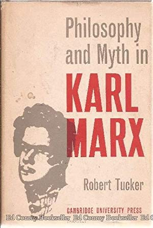 Philosophy and Myth In Karl Marx: Tucker, Robert C.