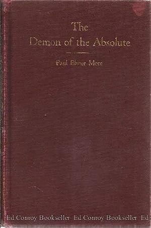The Demon of the Absolute New Shelburne Essays Volume I: More, Paul Elmer