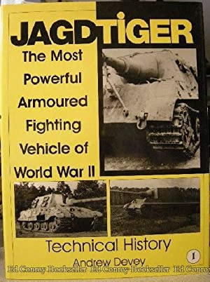 Jagdtiger The Most Powerful Armoured Fighting Vehicle of World War II Technical History: Devey, ...