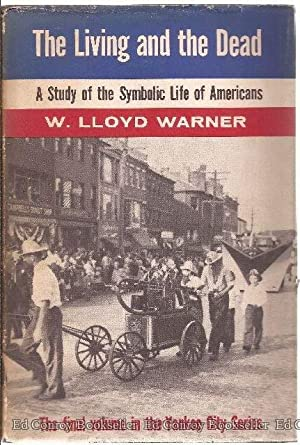 The Living and the Dead A Study of the Symbolic Life of Americans: Warner, W. Lloyd