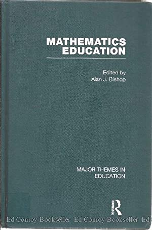 Mathematics Education Major Themes in Education Volume II Mathematics teachers and teaching: Bishop...