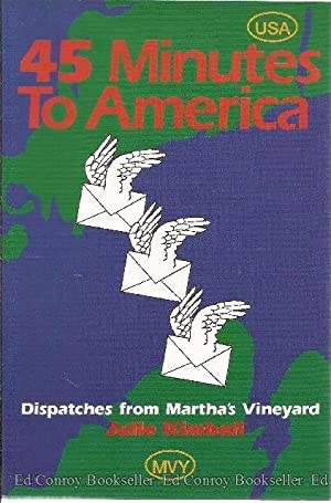 45 Minutes to America Dispatches from Martha's Vineyard: Kimball, Julie *Author SIGNED/...