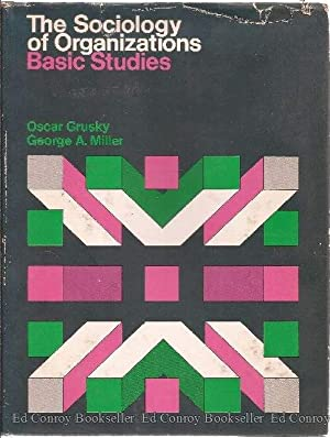The Sociology of Organizations Basic Studies: Grusky, Oscar and George A. Miller, Editors