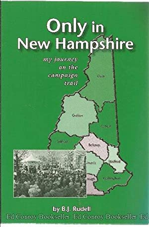 Only in New Hampshire my journey on the campaign trail: Rudell, B. J. *Author SIGNED/INSCRIBED!*