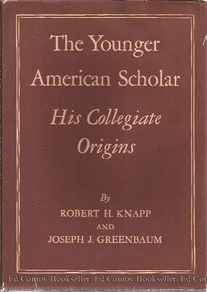 The Younger American Scholar: His Collegiate Origins: Knapp, Robert H. and Joseph J. Greenbaum