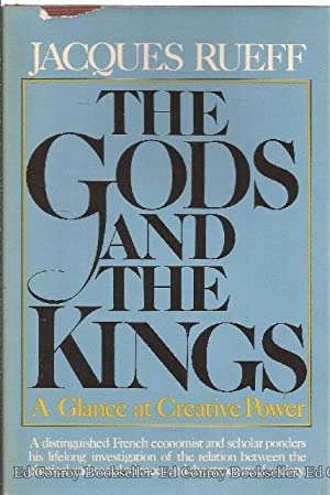 The Gods and the Kings A Glance At Creative Power: Rueff, Jacques