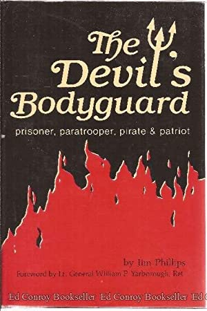 The Devil's Bodyguard Prisoner, Paratrooper, Pirate & Patriot: Phillips, Jim (Lt.Gen. Ret.)...