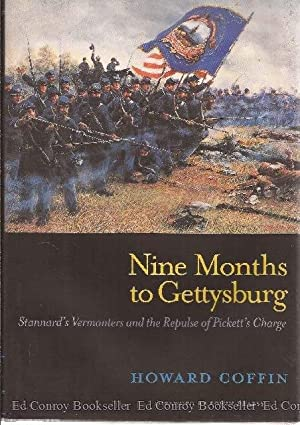 Nine Months To Gettysburg Stannard's Vermonters and the Repulse of Pickett's Charge: ...