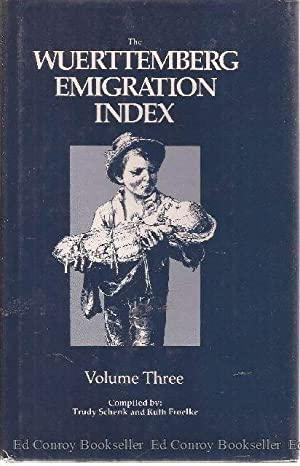 The Wuerttemberg Emigraion Index Volume Three: Schenk, Trudy and ruth Froelke