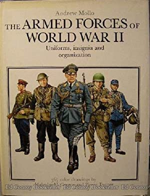 The Armed Forces of World War II Uniforms, Insignia and Organization: Mollo, Andrew