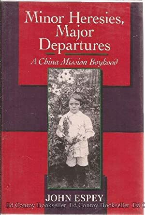 Minor Heresies, Major Departures A China Mission: Espey, John *Author