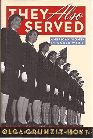 They Also Served American Women in World War II: Gruhzit-Hoyt, Olga *Author SIGNED/INSCRIBED!*