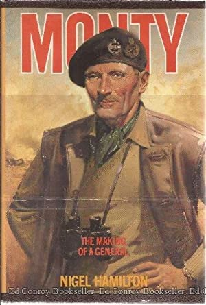 Monty The Making of a General 1887-1942: Hamilton, Nigel