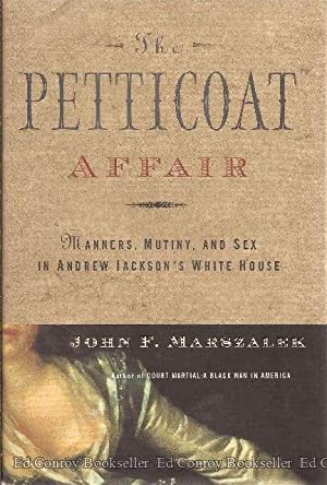 The Petticoat Affair Manners, Mutiny, and Sex in Andrew Jackson's White House: Marszalek, John...