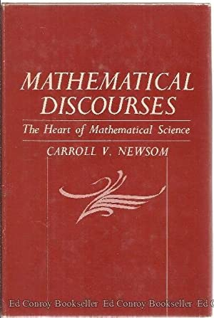 Mathematical Discourses: The Heart Of Mathematical Science: Newsom, Carroll V.