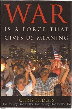 War Is A Force That Gives Us Meaning: Hedges, Chris