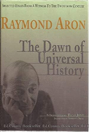 The Dawn Of Universal History Selected Essys from a Witness of the Twentieth Century: Aron, Raymond...