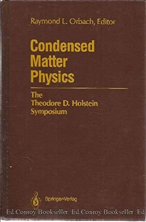 Condensed Matter Physics The Theodore D. Holstein: Orbach, Raymond L.,