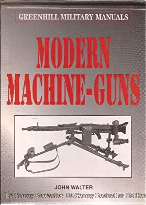Modern Machine-Guns Greenhill Military Manuals: Walter, John