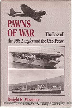 Pawns of War The Loss of the USS Langley and the USS Pecos: Messimer, Dwight R.