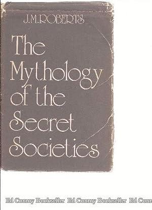The Mythology of the Secret Societies: Roberts, J. M.