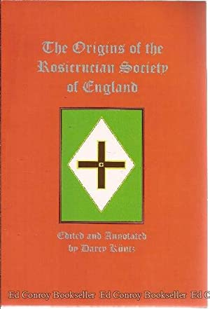 The Origins of the Rosicrucian Society In England: Kuntz, Darcy Edited with Introductory Note *...