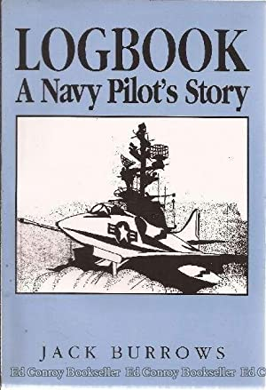 Logbook: A Navy Pilot's Story: Burrows, Jack *Author SIGNED/INSCRIBED!*