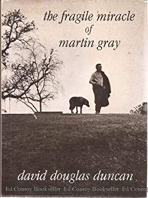 The Fragile Miracle of Martin Gray: Duncan, David Douglas Text & Photographs *Author SIGNED/...