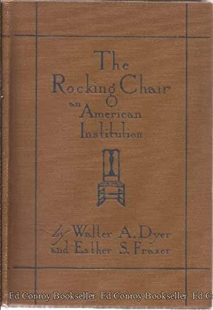 The Rocking-Chair An American Institution: Dyer, Walter A. and Esther Stevens Fraser