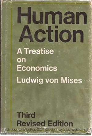 Human Action A Treatise on Economics: Von Mises, Ludwig