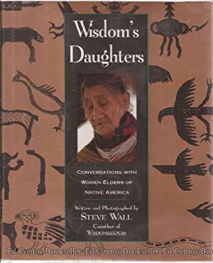 Wisdom's Daughters Conversation with Women Elders of Native America: Wall, Steve *Author ...