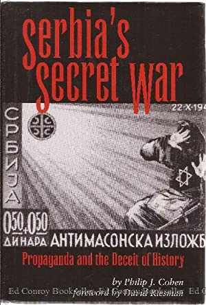 Serbia's Secret War Propaganda and the Deceit of History: Cohen, Philip J. *Author SIGNED/...