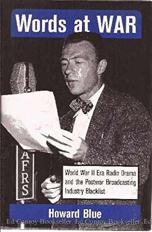 Words At War World War II Era Radio Drama and the Postwar Broadcasting Industry Blacklist: Blue, ...
