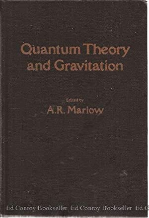 Quantum Theory and Gravitation: Marlow, A. R., Editor