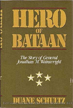 Hero of Bataan The Story of General Jonathan M. Wainwright: Schultz, Duane