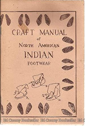 Craft Manual of North American Indian Footwear: White, George M.